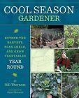 Cool Season Gardener: Extend the Harvest, Plan Ahead, and Grow Vegetables Year Round by Bill Thorness (Paperback / softback, 2013)