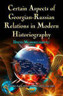 Certain Aspects of Georgian-Russian Relations in Modern Historiography by Nova Science Publishers Inc (Hardback, 2014)