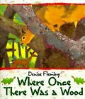 Where Once There Was a Wood by Denise Fleming (Paperback / softback, 2010)