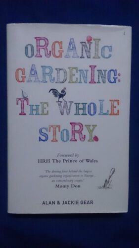 1 of 1 - ORGANIC GARDENING : THE WHOLE STORY Fwd HRH Prince of Wales ALAN & JACKIE GEAR