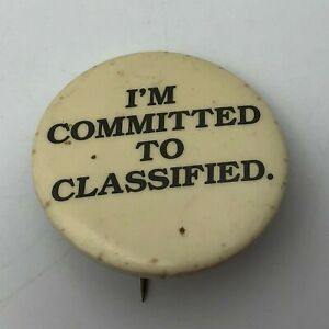 Vintage-I-039-M-COMMITTED-TO-CLASSIFIED-1-3-4-034-Pin-Pinback-Button-Not-Sure-P1