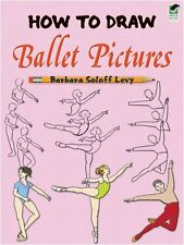 How to Draw Ballet Pictures (Dover How to Draw) by Barbara Soloff Levy
