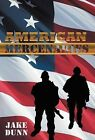 American Mercenaries by Jake Dunn (Hardback, 2011)