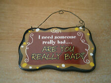 Small Hanging Plaque - I need someone really bad...Are You Really Bad?