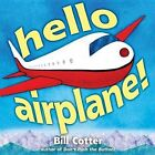 Hello, Airplane! by Bill Cotter (Hardback, 2014)