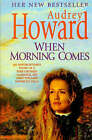 When Morning Comes by Audrey Howard (Paperback, 1999)
