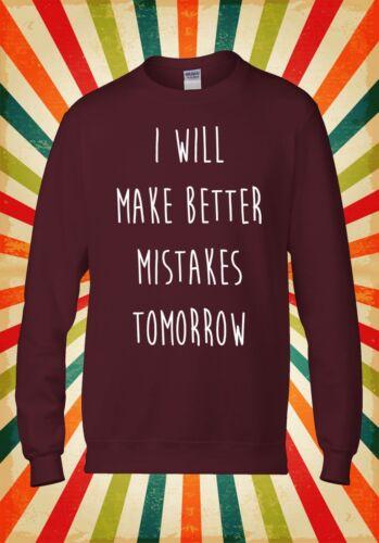 I Will Make Better Mistakes Funny Men Women Unisex Top Hoodie Sweatshirt 1135
