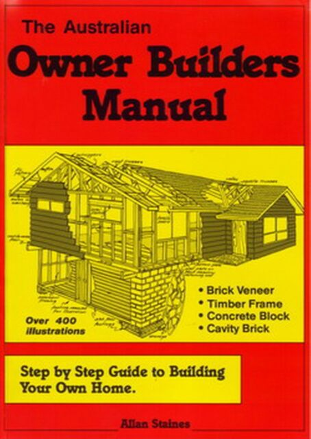 THE AUSTRALIAN OWNER BUILDERS MANUAL - Allan Staines -Guide to Building own Home