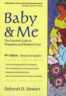 Baby and Me: The Essential Guide to Pregnancy and Newborn Care by Deborah D. Stewart (Paperback, 2006)