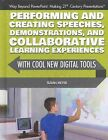 Performing and Creating Speeches, Demonstrations, and Collaborative Learning Experiences with Cool New Digital Tools by Susan Meyer (Hardback, 2014)
