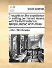 Thoughts on the Expedience of Settling Permanent Leases with the Landholders in Bengal, Bahar, and Orissa. by John Stonhouse (Paperback / softback, 2010)