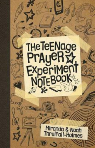 The Teenage Prayer Experiment Notebook, Miranda Threlfall-Holmes & Noah Threlfal