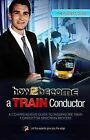 How to Become a Train Conductor: The Insider's Guide by Richard McMunn (Paperback, 2013)