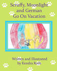 Scruffy, Moonlight, and German Go on Vacation by Kendra Roth (Paperback / softback, 2011)