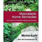 Macrobiotic Home Remedies: Your Guide to Traditional Healing Techniques by Michio Kushi (Paperback, 2015)