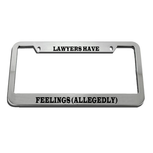 Lawyers Have Feelings Allegedly Humor Funny License Plate Frame Tag Holder