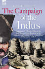 The Campaign of the Indus - Experiences of a British Officer of the 2nd (Queens Royal) Regiment in the Campaign to Place Shah Shuja on the Throne of Afghanistan 1838 - 1840 by Thomas Holdsworth (Hardback, 2007)