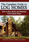 The Complete Guide Log Homes How Buy Build Maintain by Cremer Clyde H -hcover