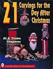21 Carvings for the Day After Christmas by Al Chapman, Trinka Chapman (Paperback, 1997)