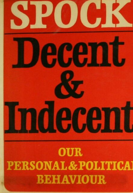 Decent and Indecent: Our Personal and Political Behaviour, Spock, Dr. Benjamin,