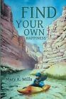 Find Your Own Happiness by Mary K Mills (Paperback / softback, 2015)