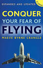 Conquer Your Fear of Flying by Maeve Byrne-Crangle (Paperback, 2010)