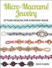 Micro-Macrame Jewelry: Stylish Designs for Everyday Wear by Kelsy Eason (Paperback / softback, 2016)