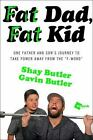 """Fat Dad, Fat Kid : One Father and Son's Journey to Take Power Away from the """"F-Word"""" by Shay Butler, Shay Carl and Gavin Butler (2015, Paperback)"""