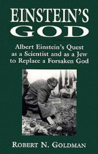 Einstein's God: Albert Einstein's Quest As a Scientist and As a Jew to Replace a