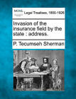Invasion of the Insurance Field by the State: Address. by P Tecumseh Sherman (Paperback / softback, 2010)