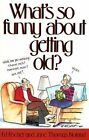 What's So Funny About Getting Old? by Ed Fischer, Jane Noland (Paperback, 1995)