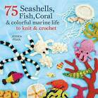 75 Seashells, Fish, Coral & Colorful Marine Life to Knit & Crochet by Jessica Polka (Paperback / softback)