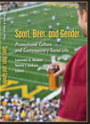 Sport, Beer, and Gender: Promotional Culture and Contemporary Social Life by Peter Lang Publishing Inc (Paperback, 2008)