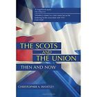 The Scots and the Union: Then and Now by Christopher A. Whatley (Paperback, 2014)