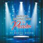Moving Beyond Pain to Passion by Monica Moore (Paperback / softback, 2015)