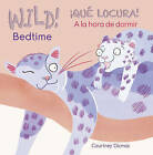 Wild! Bedtime/!Que Locura! A la Hora de Dormir by Courtney Dicmas (Board book, 2016)