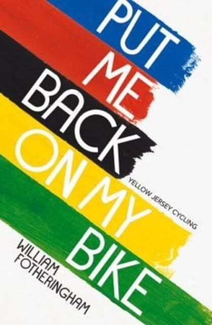 Put Me Back On My Bike: In Search of Tom Simpson (Yellow Jersey Cycling Classics