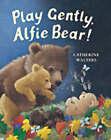 Play Gently, Alfie Bear! by Catherine Walters (Hardback, 2002)