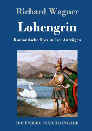 Lohengrin [German] by Wagner, Richard.