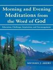 Morning and Evening Meditations from the Word of God: Education, Challenge, Inspiration, and Encouragement by Michael J Akers (Paperback / softback, 2014)