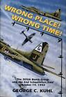 Wrong Place, Wrong Time : The 305th Bomb Group and the 2nd Schweinfurt Raid - October 14 1943 by George C. Kuhl (1997, Hardcover)
