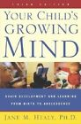 Your Child's Growing Mind: Brain Development and Learning From Birth to Adolescence by Jane Healy (Paperback, 2004)