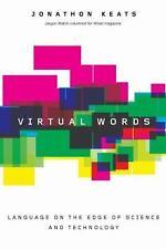Virtual Words: Language on the Edge of Science and Technology, Keats, Jonathon,