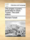 The Project. a Poem. Dedicated to Dean Tucker. the Sixth Edition. by Richard Tickell (Paperback / softback, 2010)