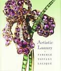 Artistic Luxury: Faberge, Tiffany, Lalique by Stephen Harrison (Hardback, 2009)
