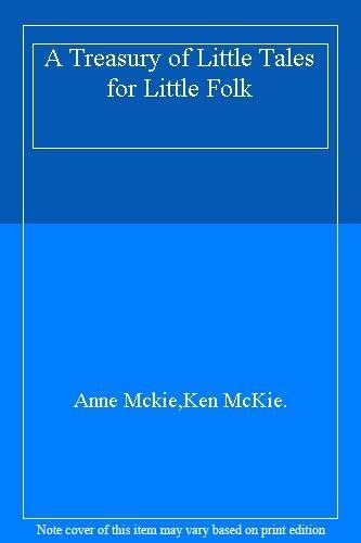 A Treasury of Little Tales for Little Folk By Anne Mckie,Ken McKie.
