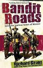 Bandit Roads: Into the Lawless Heart of Mexico by Richard Grant (Paperback, 2009)