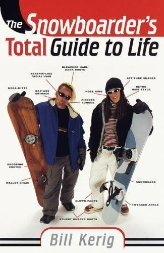 Snowboarder's Total Guide to Life by William Kerig