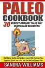 Paleo Cookbook: 30 Healthy and Easy Paleo Diet Recipes for Beginners, Start Eating Healthy and Get More Energy with Practical Paleo Approach, Create Your Paleo Diet Plan and Live Disease Free by Sandra Williams (Paperback / softback, 2015)