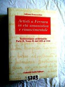 ARTISTI A FERRARA IN ETA UMANISTICA E RINASCIMENTALE TOMO II 1493 1516   (57A3)